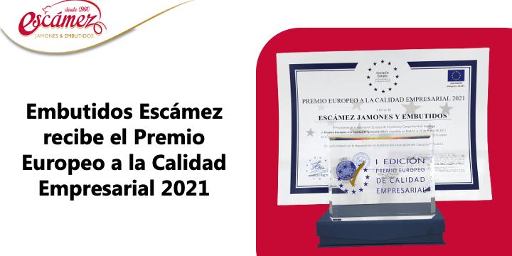 Embutidos Escámez recibe el Premio Europeo a la Calidad Empresarial 2021 de la Asociación Europea de Economía y Competitividad.